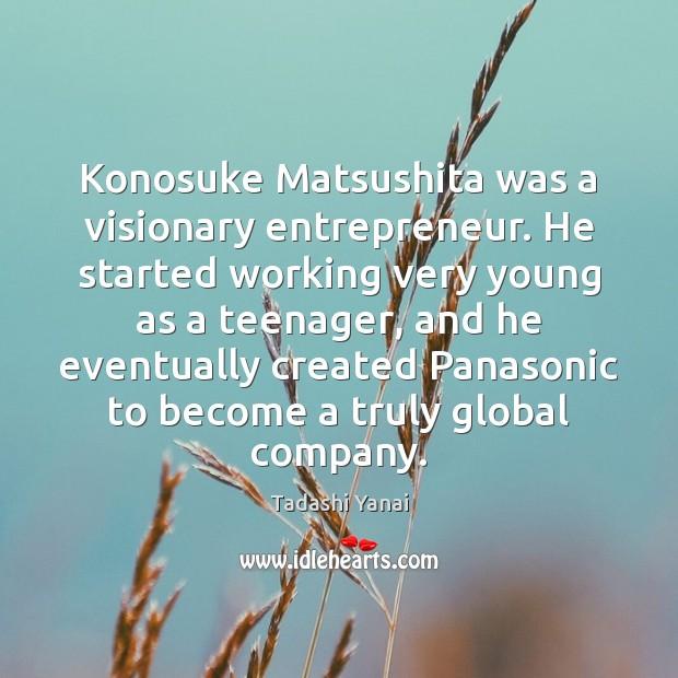 Image, Konosuke Matsushita was a visionary entrepreneur. He started working very young as