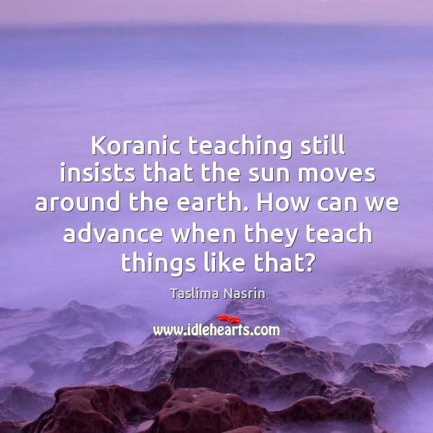 Image, Koranic teaching still insists that the sun moves around the earth.