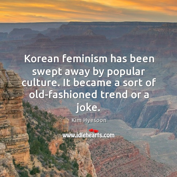 Korean feminism has been swept away by popular culture. It became a Image