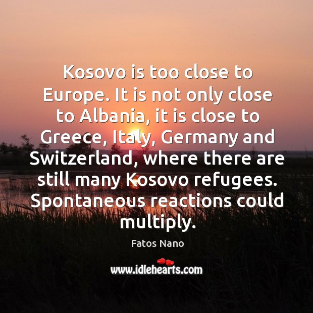 Image, Kosovo is too close to europe. It is not only close to albania, it is close to greece