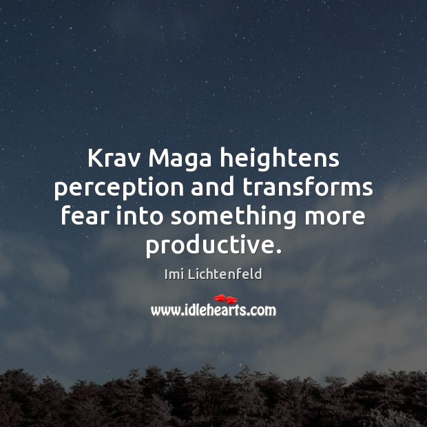 Krav Maga heightens perception and transforms fear into something more productive. Image