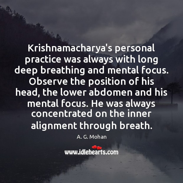 Image, Krishnamacharya's personal practice was always with long deep breathing and mental focus.