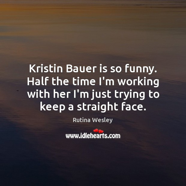 Kristin Bauer is so funny. Half the time I'm working with her Image