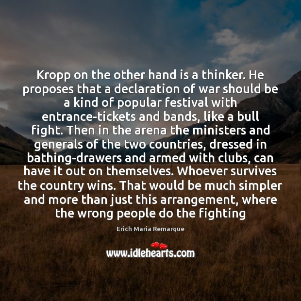 Kropp on the other hand is a thinker. He proposes that a Erich Maria Remarque Picture Quote