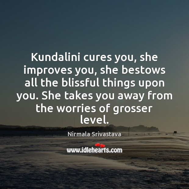 Kundalini cures you, she improves you, she bestows all the blissful things Image