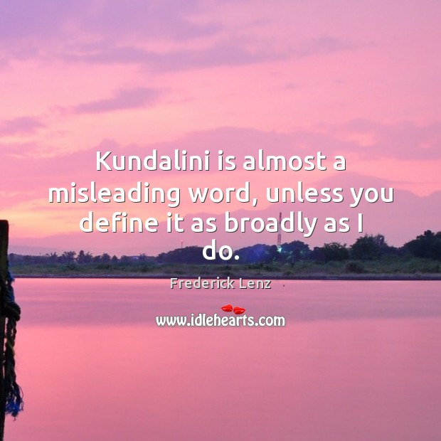 Image, Kundalini is almost a misleading word, unless you define it as broadly as I do.
