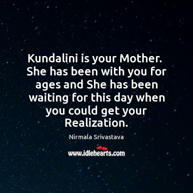 Kundalini is your Mother.  She has been with you for ages and Nirmala Srivastava Picture Quote