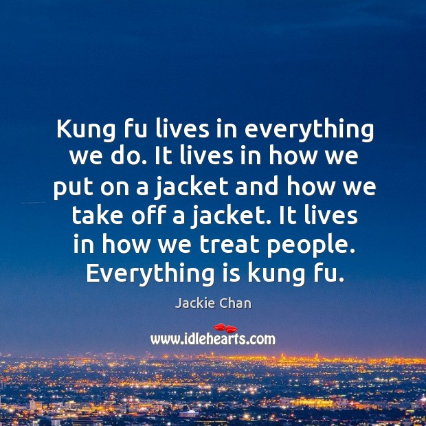 Kung fu lives in everything we do. It lives in how we Image