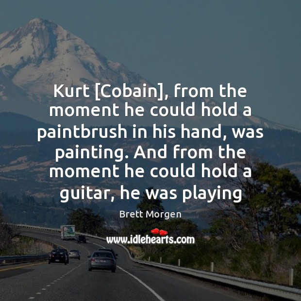 Image, Kurt [Cobain], from the moment he could hold a paintbrush in his