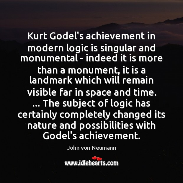 Kurt Godel's achievement in modern logic is singular and monumental – indeed Image