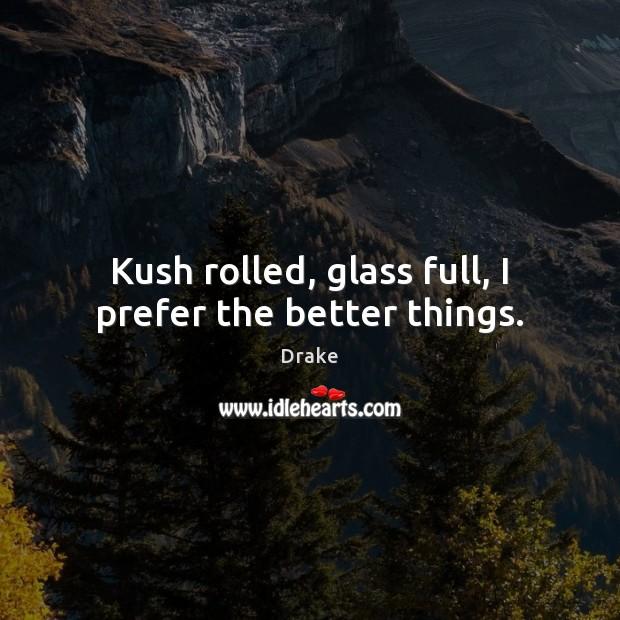 Kush rolled, glass full, I prefer the better things. Image