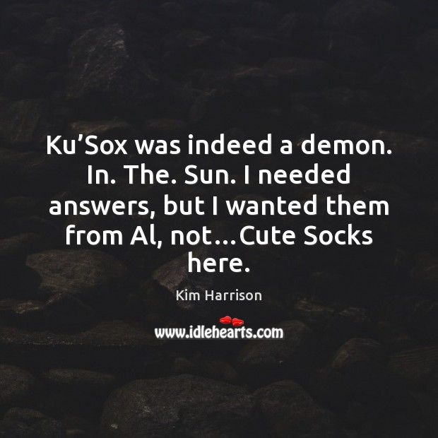 Ku'Sox was indeed a demon. In. The. Sun. I needed answers, Image