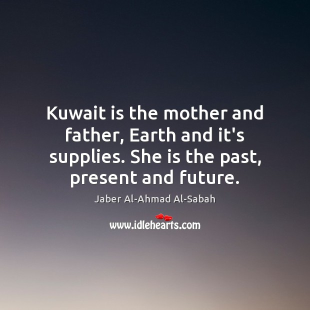 Image, Kuwait is the mother and father, Earth and it's supplies. She is