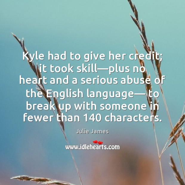 Kyle had to give her credit; it took skill—plus no heart Break Up Quotes Image