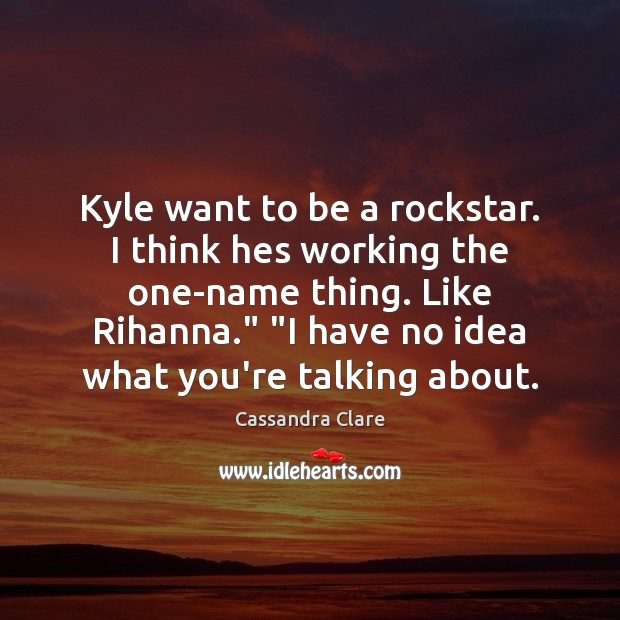 Image, Kyle want to be a rockstar. I think hes working the one-name