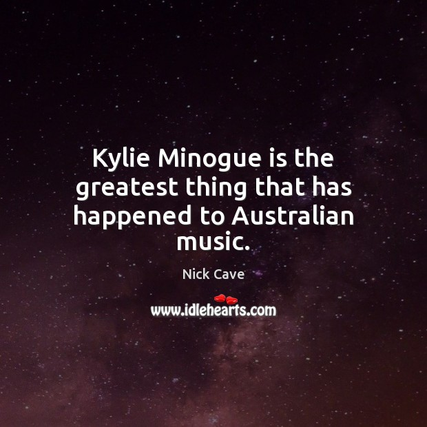 Image, Kylie Minogue is the greatest thing that has happened to Australian music.