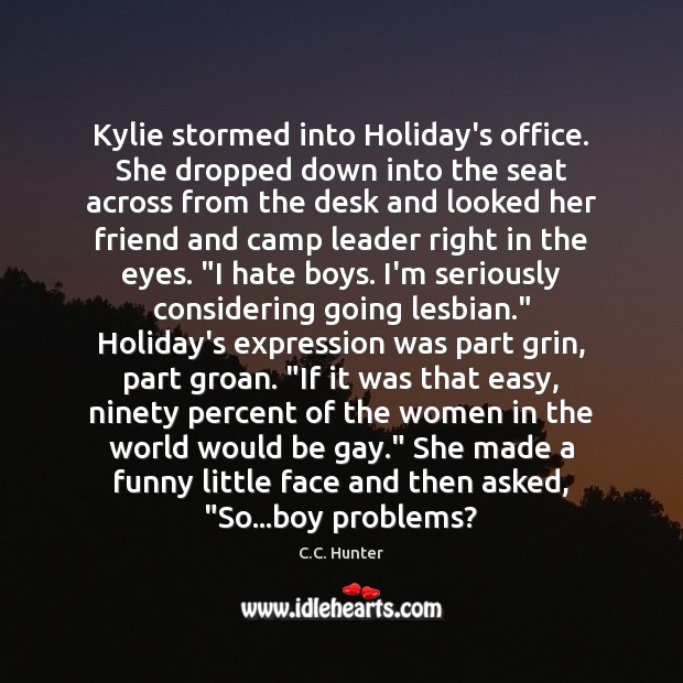 Image, Kylie stormed into Holiday's office. She dropped down into the seat across