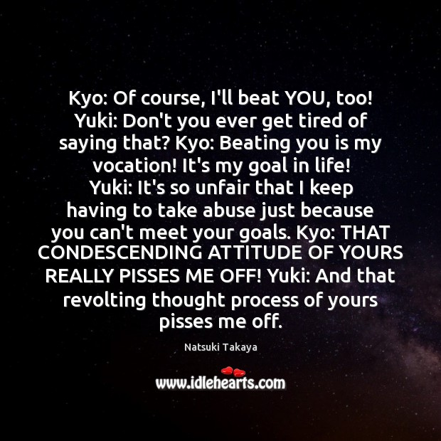 Image, Kyo: Of course, I'll beat YOU, too! Yuki: Don't you ever get