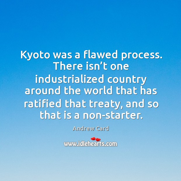 Kyoto was a flawed process. There isn't one industrialized country around Image