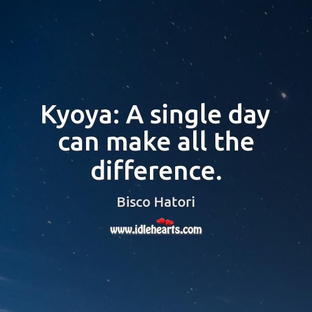 Image, Kyoya: A single day can make all the difference.