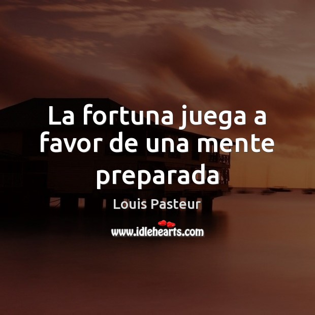 La fortuna juega a favor de una mente preparada Louis Pasteur Picture Quote