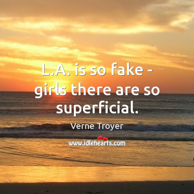 L.A. is so fake – girls there are so superficial. Verne Troyer Picture Quote
