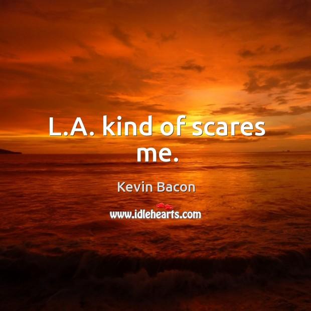 L.a. Kind of scares me. Image