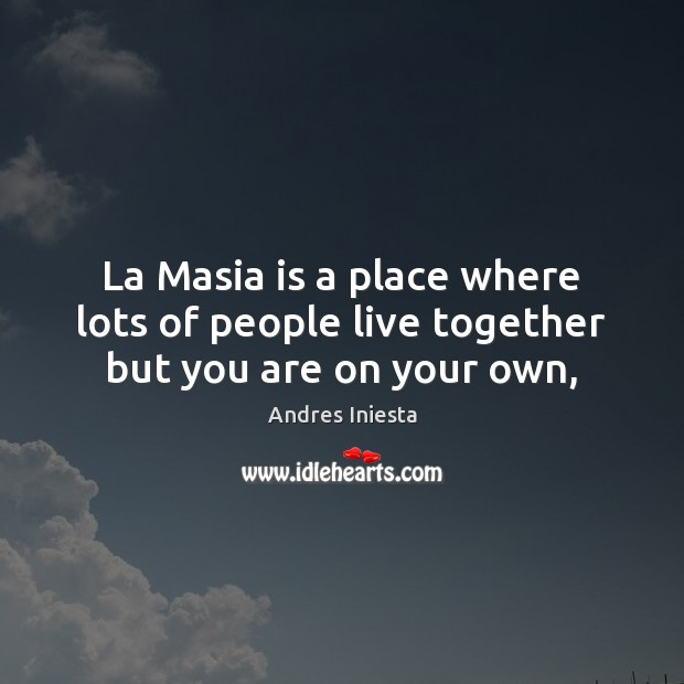 Image, La Masia is a place where lots of people live together but you are on your own,