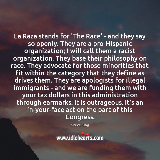 La Raza stands for 'The Race' – and they say so openly. Steve King Picture Quote
