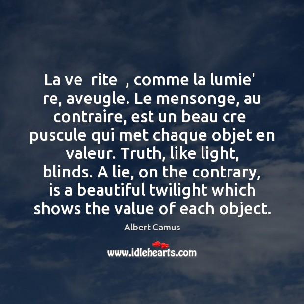 Image about La ve  rite  , comme la lumie'  re, aveugle. Le mensonge, au contraire,