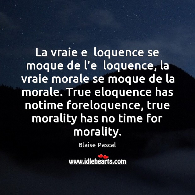 La vraie e  loquence se moque de l'e  loquence, la vraie morale Image