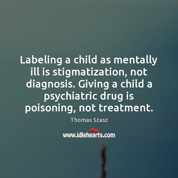 Image, Labeling a child as mentally ill is stigmatization, not diagnosis. Giving a