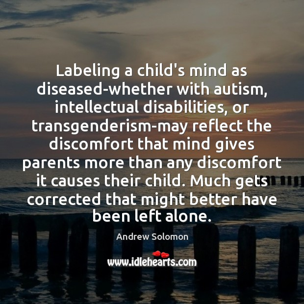 Labeling a child's mind as diseased-whether with autism, intellectual disabilities, or transgenderism-may Image