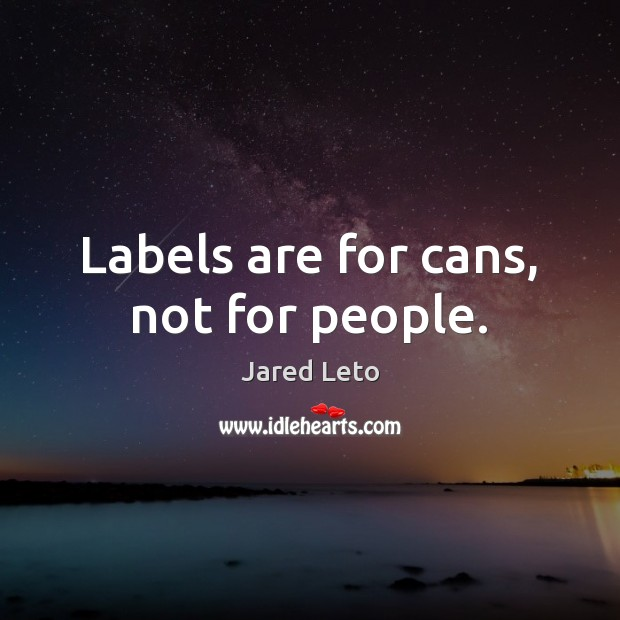 Labels are for cans, not for people. Image