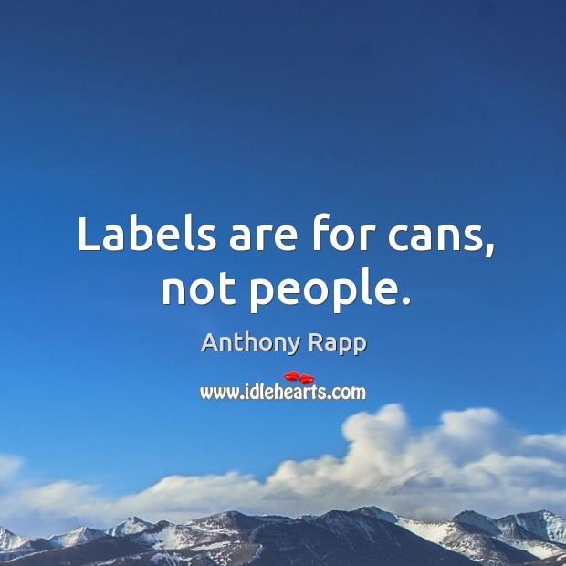 Image, Labels are for cans, not people.