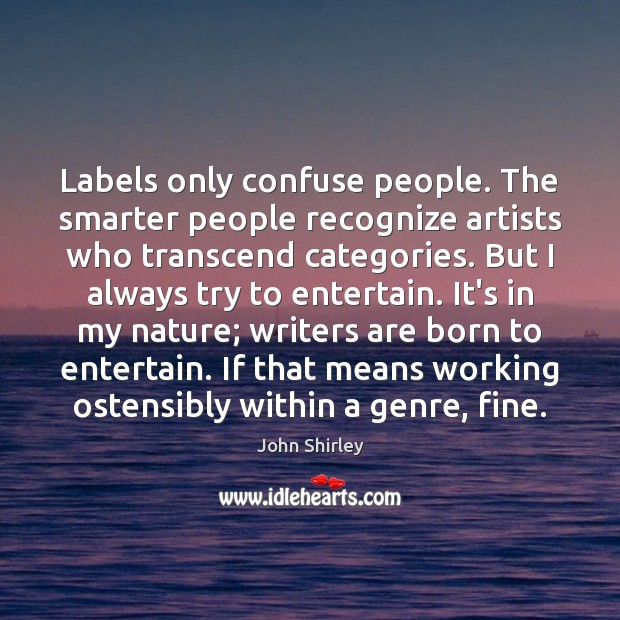 Labels only confuse people. The smarter people recognize artists who transcend categories. Image