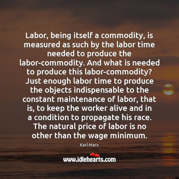 Image, Labor, being itself a commodity, is measured as such by the labor