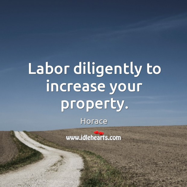 Labor diligently to increase your property. Image
