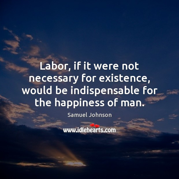 Image, Labor, if it were not necessary for existence, would be indispensable for