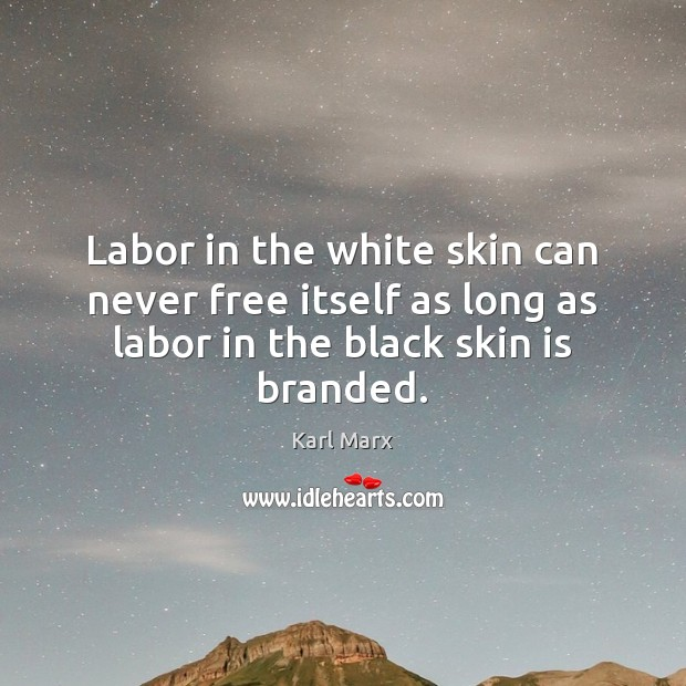 Image about Labor in the white skin can never free itself as long as