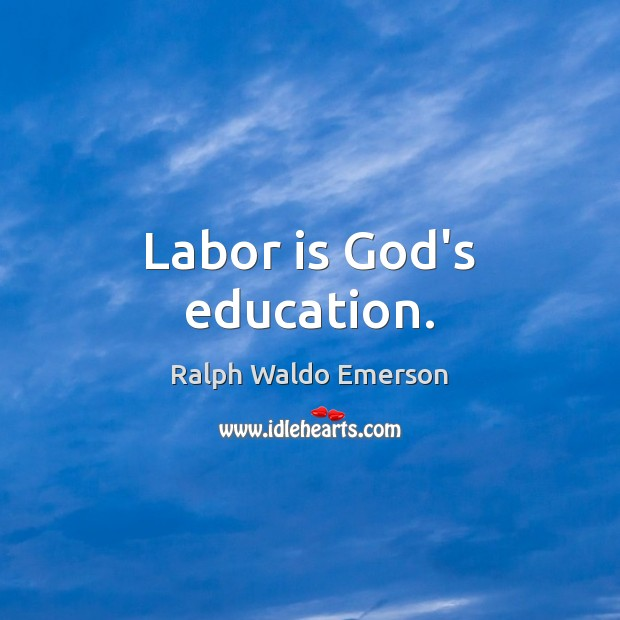 Labor is God's education. Image