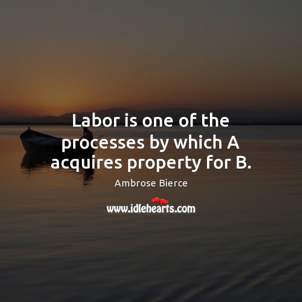 Image, Labor is one of the processes by which A acquires property for B.