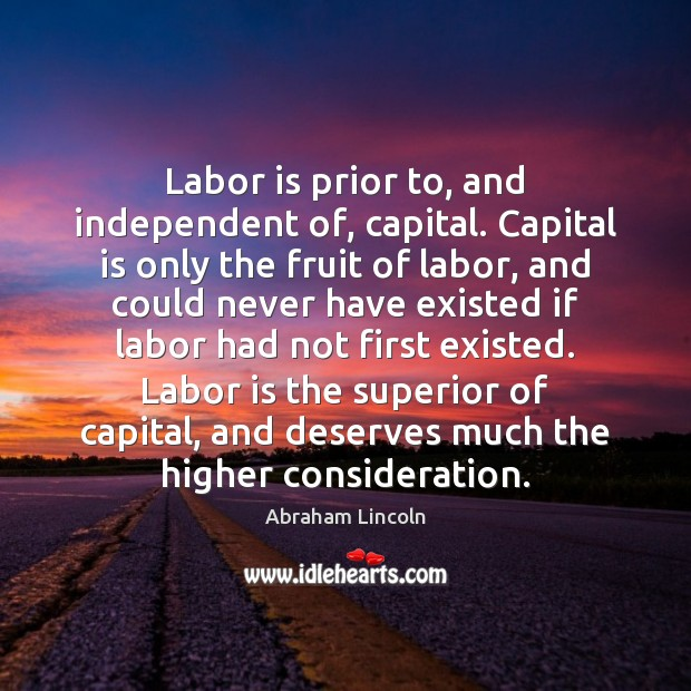 Image, Labor is prior to, and independent of, capital. Capital is only the