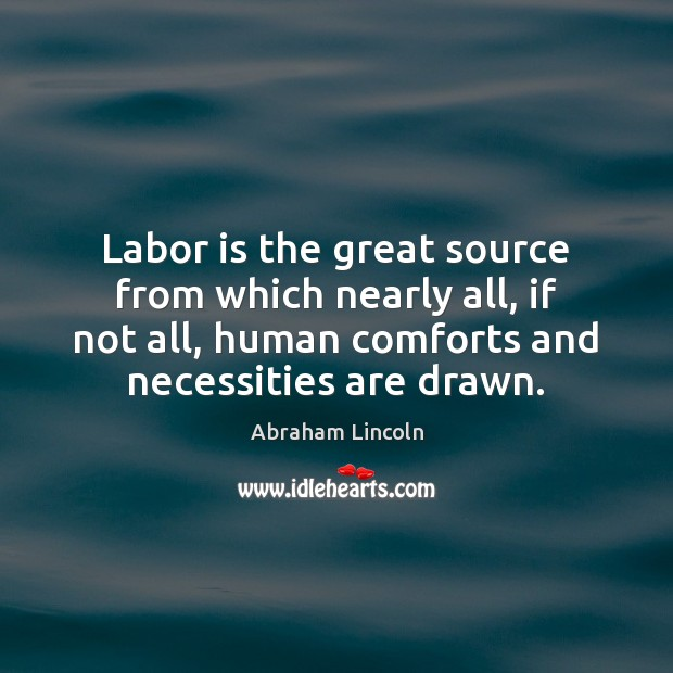 Image, Labor is the great source from which nearly all, if not all,