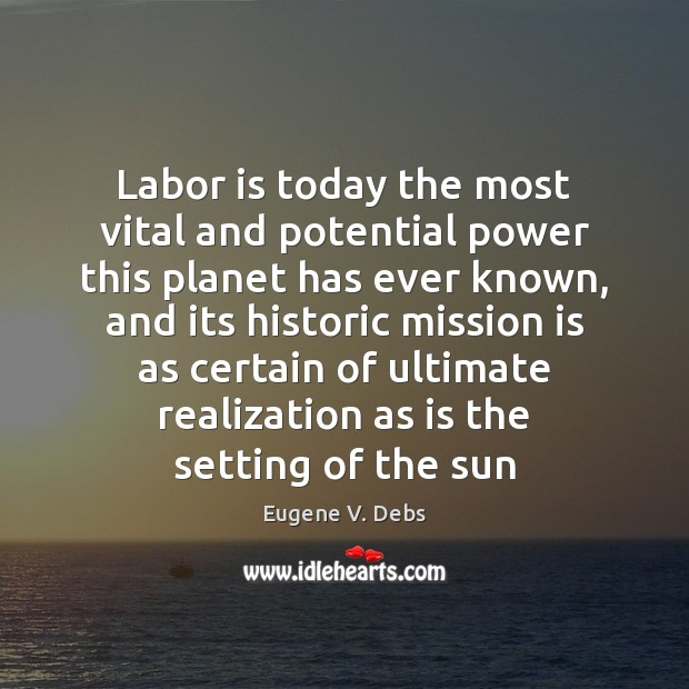 Labor is today the most vital and potential power this planet has Image