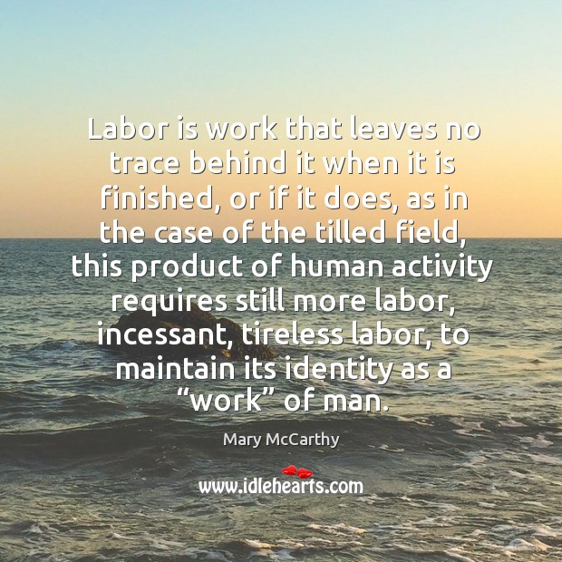 Labor is work that leaves no trace behind it when it is finished Image