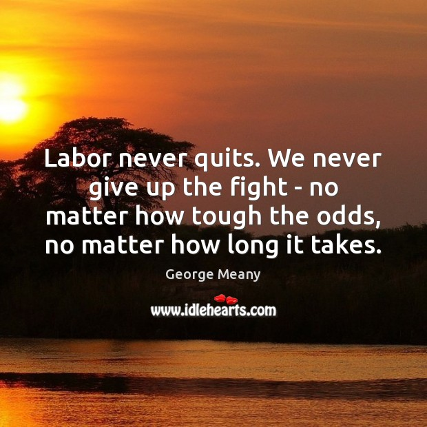 Image, Labor never quits. We never give up the fight – no matter