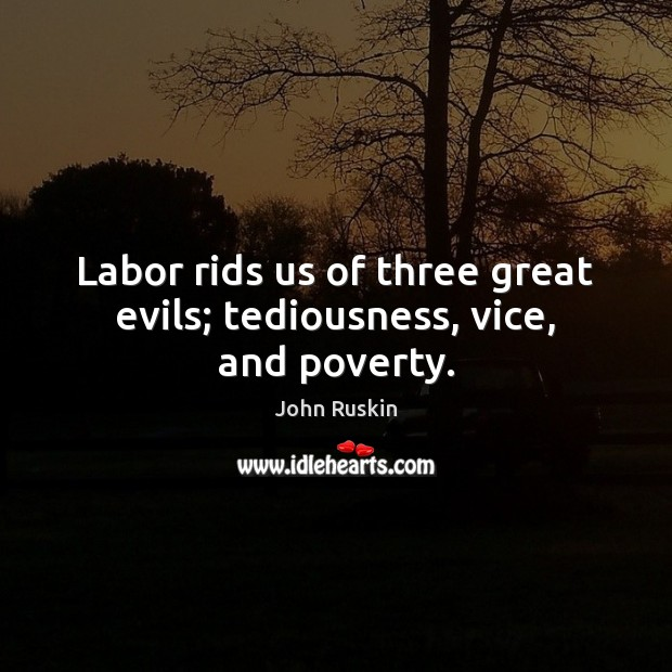 Image, Labor rids us of three great evils; tediousness, vice, and poverty.