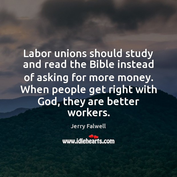 Labor unions should study and read the Bible instead of asking for Jerry Falwell Picture Quote