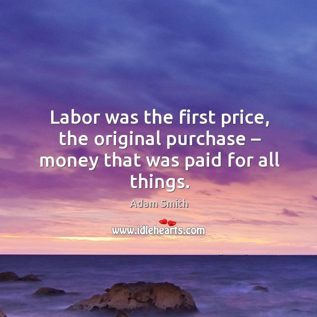 Image, Labor was the first price, the original purchase – money that was paid for all things.